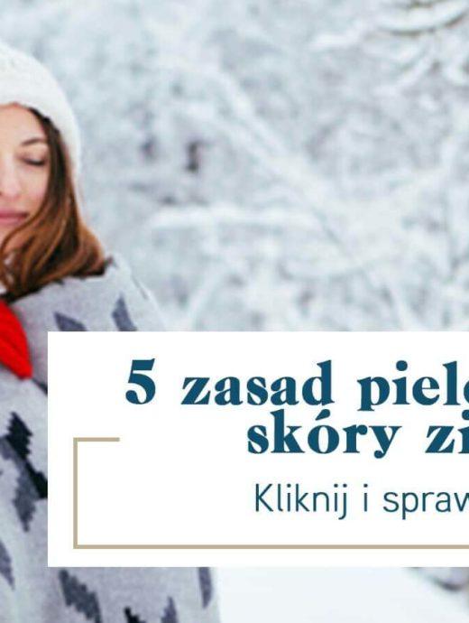 5 zasad pielęgnacji skóry zimą